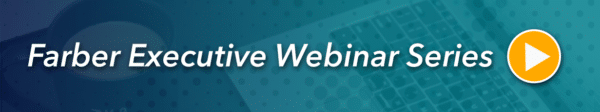 Farber Executive Webinar Series